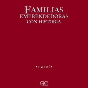 Familias emprendedoras con historia - ALMERÍA © Guicuest Editores